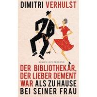 Der Bibliothekar, der lieber dement war als zu Hause bei seiner Frau - Dimitri Verhulst