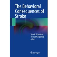 The Behavioral Consequences of Stroke - Tom A. Schweizer [Hardcover]