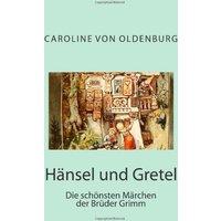 Hänsel und Gretel: Die schönsten Märchen der Brüder Grimm  - Caroline von Oldenburg, Brüder Grimm