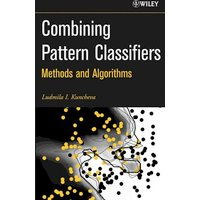 Combining Pattern Classifiers: Methods and Algorithms - Ludmila I. Kuncheva [Hardcover]