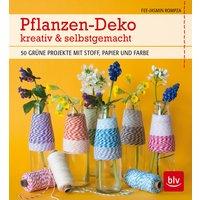 Pflanzen-Deko kreativ & selbstgemacht: 50 grüne Projekte mit Stoff, Papier und Farbe - Fee-Jasmin Rompza