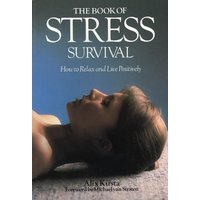 The Book of Stress Survival: How to Relax and De-stress Your Life - Kirsta, Alix