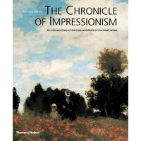 Chronicle of Impressionism: An Intimate Diary of the Lives and World of the Great Artists - Denvir, Bernard