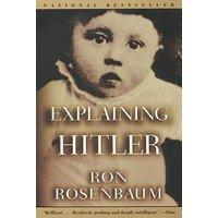 Explaining Hitler: The Search for the Origins of His Evil - Rosenbaum, Ron