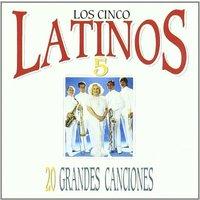 Los Cinco Latinos - 20 Grandes Canciones
