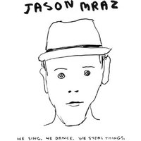 Jason Mraz - We Sing,We Dance,We Steal Thin