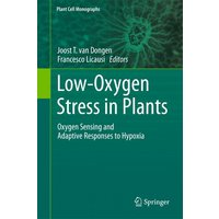 Plant Cell Monographs: Low-Oxygen Stress in Plants: Oxygen Sensing and Adaptive Responses to Hypoxia -  Joost T van Dongen, Francesco Licausi [Hardcover]