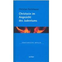 Christsein im Angesicht des Judentums - Rutishauser, Christian