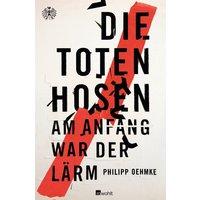 Die Toten Hosen: Am Anfang war der Lärm - Philipp Oehmke [Gebundene Ausgabe]