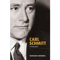 Carl Schmitt: A Biography - Reinhard Mehring [Hardcover]