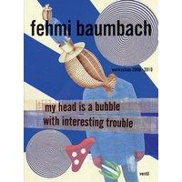 My Head is a Bubble With Interesting Trouble: Werkschau 20002010 - Baumbach, Fehmi
