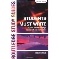 Students Must Write: A Guide to Better Writing in Coursework: Guide to Better Writing in Coursework and Examinations - Barrass, Robert