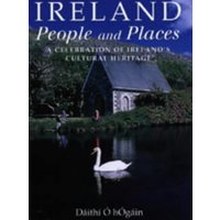 Ireland: A Celebration of Ireland's Cutural Heritage: People and Places - O Hogain, Daithi
