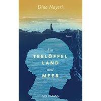 Ein Teelöffel Land und Meer: Roman - Nayeri, Dina