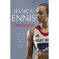 Jessica Ennis: Unbelievable: From My Childhood Dreams to Winning Olympic Gold - Ennis, Jessica