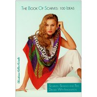 The Book of Scarves, 100 Ideas: 100 Ideas - Scarves, Shawls and Ties Dressed with Imagination - Keller-Krische, Christiane