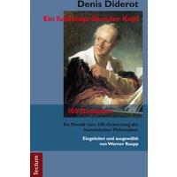 Denis Diderot - Ein funkensprühender Kopf: 100 Gedanken. Ein Mosaik zum 300. Geburtstag des französischen Philosophen - Raupp, Werner