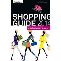 Shopping Guide 2014: Die Top 700 Lifestyle Shops in Österreich + die besten Beauty Adressen & SPA-Hotels - Schüch-Schamburek, Irmie