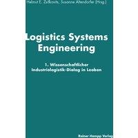 Logistics Systems Engineering: 1. Wissenschaftlicher Industrielogistik-Dialog in Leoben - Helmut E. Zsifkovits