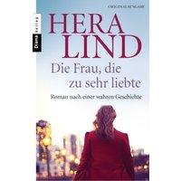 Die Frau, die zu sehr liebte: Roman nach einer wahren Geschichte - Lind, Hera