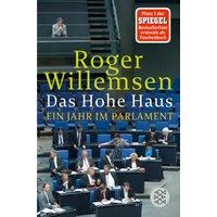 Das Hohe Haus: Ein Jahr im Parlament - Willemsen, Roger