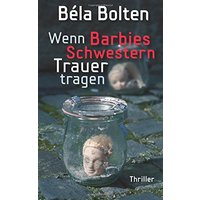 Wenn Barbies Schwestern Trauer tragen - Bolten, Béla
