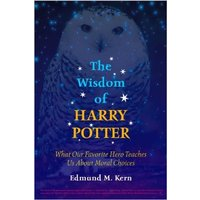 The Wisdom of Harry Potter: What Our Favorite Hero Teaches Us About Moral Choices - Kern, Edmund M.