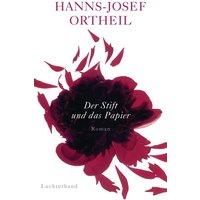 Der Stift und das Papier: Roman einer Passion - Ortheil, Hanns-Josef