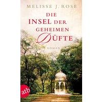 Die Insel der geheimen Düfte: Roman - Rose, Melisse J.