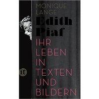 Edith Piaf: Ihr Leben in Texten und Bildern - Monique Lange