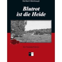 Blutrot ist die Heide. Ein Troisdorf-Krimi - Heribert Weishaupt [Taschenbuch]
