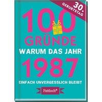 100 Gründe, warum das Jahr 1987 einfach unvergesslich bleibt. zum 30. Geburtstag [Gebundene Ausgabe]