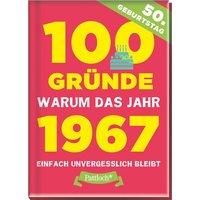 100 Gründe, warum das Jahr 1967 einfach unvergesslich bleibt. zum 50. Geburtstag [Gebundene Ausgabe]