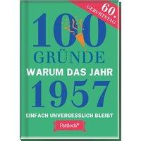 100 Gründe, warum das Jahr 1957 einfach unvergesslich bleibt. zum 60. Geburtstag [Gebundene Ausgabe]