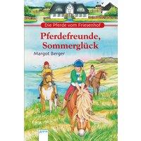 Die Pferde vom Friesenhof. Pferdefreunde, Sommerglück - Margot Berger [Gebundene Ausgabe]