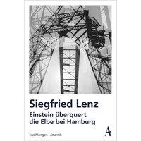 Einstein überquert die Elbe bei Hamburg. Erzählungen - Siegfried Lenz [Taschenbuch]