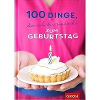 100 Dinge, die ich dir wünsche zum Geburtstag - Joachim Groh [Gebundene Ausgabe]