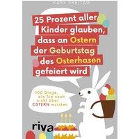 25 Prozent aller Kinder glauben, dass an Ostern der Geburtstag des Osterhasen gefeiert wird. Über 100 Dinge, die Sie noch nicht über Ostern wussten? - Karl Freitag [Taschenbuch]