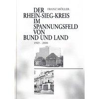 Der Rhein-Sieg-Kreis im Spannungsfeld von Bund und Land. 1949-2000 - Franz Möller [Gebundene Ausgabe]