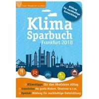 Klimasparbuch Frankfurt 2018. Klima schützen & Geld sparen - oekom e.V., Stadt Frankfurt  [Taschenbuch]