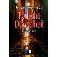 Tödliche Dunkelheit. Ein Troisdorf-Krimi - Heribert Weishaupt  [Taschenbuch]