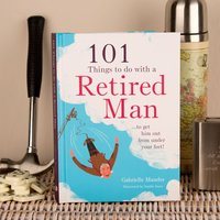 101 Things To Do With A Retired Man Book
