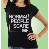 Normal People Scare Me: Womens T-Shirt - 40th Birthday Gifts