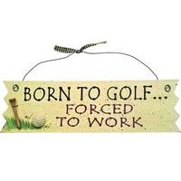 Longridge Born To Golf… Forced To Work Novely Sign
