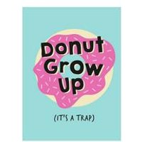 Donut Grow Up Its A Trap Book