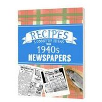 Recipes and Cooking Ideas from 1940s Newspapers - Softback