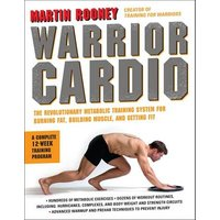 Warrior Cardio: The Revolutionary Metabolic Training System for Burning Fat, Building Muscle, and Getting Fit