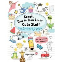 Kawaii: How to Draw Really Cute Stuff: Draw Anything and Everything in the Cutest Style Ever! at Foyles Bookstore