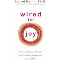Wired for Joy: A Revolutionary Method for Creating Happiness from Within at Foyles Bookstore