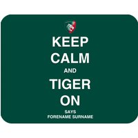 Leicester Tigers Personalised Keep Calm and Tiger on Mouse Mat